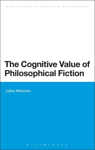 The Cognitive Value of Philosophical Fiction - Bloomsbury Studies in Philosophy (Hardback)