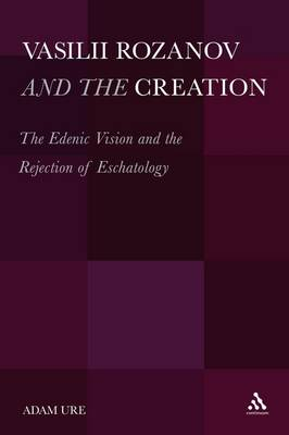 Vasilii Rozanov and the Creation: The Edenic Vision and the Rejection of Eschatology (Hardback)