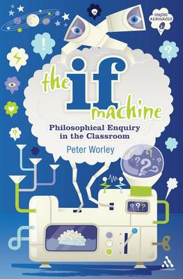 The If Machine: Philosophical Enquiry in the Classroom (Paperback)