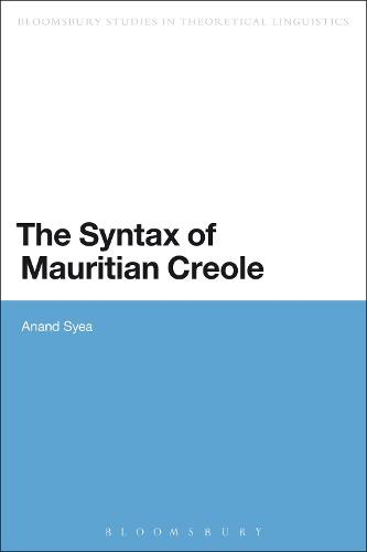 The Syntax of Mauritian Creole - Bloomsbury Studies in Theoretical Linguistics (Hardback)