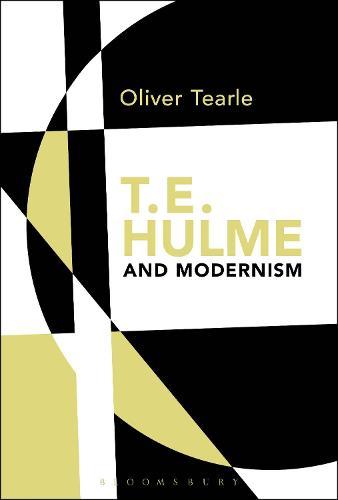 T.E. Hulme and Modernism (Hardback)