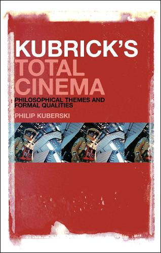 Kubrick's Total Cinema: Philosophical Themes and Formal Qualities (Hardback)