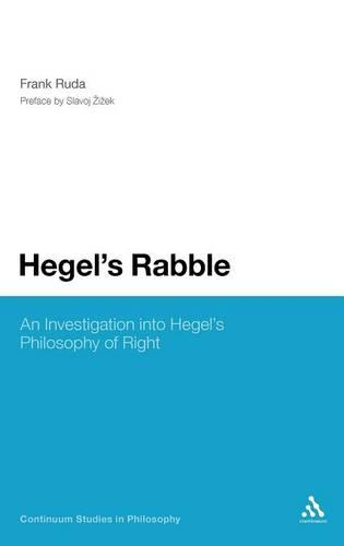 Hegel's Rabble: An Investigation into Hegel's Philosophy of Right - Continuum Studies in Philosophy (Hardback)