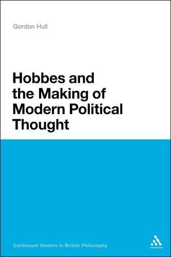 Hobbes and the Making of Modern Political Thought - Continuum Studies in British Philosophy (Paperback)