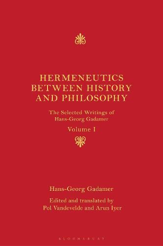Hermeneutics between History and Philosophy: The Selected Writings of Hans-Georg Gadamer - The Selected Writings of Hans-Georg Gadamer (Hardback)