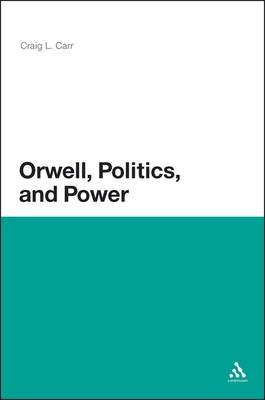 Orwell, Politics, and Power (Hardback)