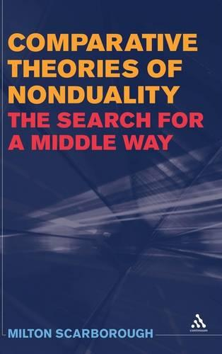 Comparative Theories of Nonduality: The Search for a Middle Way (Paperback)