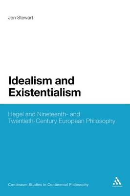 Idealism and Existentialism: Hegel and Nineteenth- and Twentieth- Century European Philosophy - Continuum Studies in Continental Philosophy (Paperback)