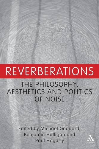 Reverberations: The Philosophy, Aesthetics and Politics of Noise (Paperback)
