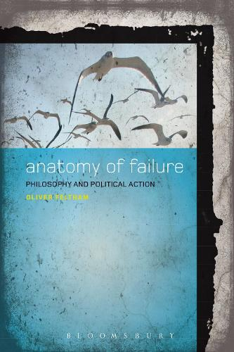 Anatomy of Failure: Philosophy and Political Action (Hardback)
