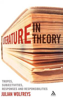 Literature, in Theory: Tropes, Subjectivities, Responses and Responsibilities (Hardback)