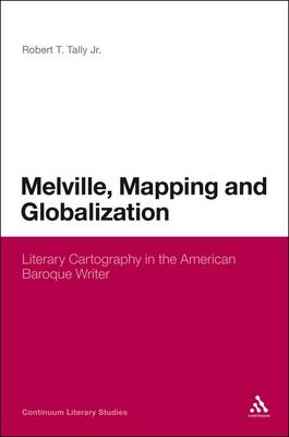 Melville, Mapping and Globalization: Literary Cartography in the American Baroque Writer (Paperback)