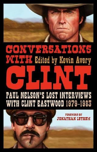 Conversations with Clint: Paul Nelson's Lost Interviews with Clint Eastwood, 1979-83 (Paperback)