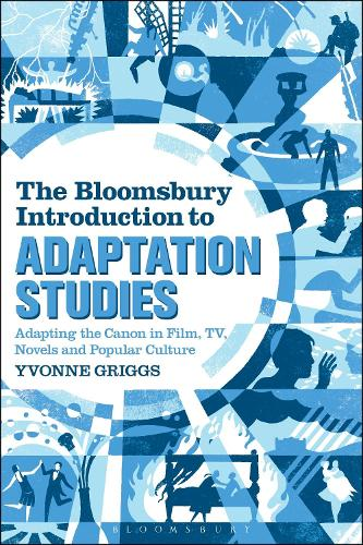 The Bloomsbury Introduction to Adaptation Studies: Adapting the Canon in Film, TV, Novels and Popular Culture (Paperback)