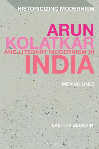 Arun Kolatkar and Literary Modernism in India: Moving Lines - Historicizing Modernism (Hardback)