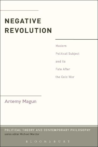 Negative Revolution: Modern Political Subject and its Fate After the Cold War - Political Theory and Contemporary Philosophy (Paperback)
