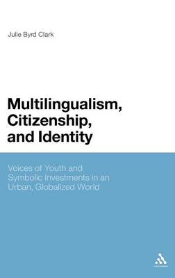 Multilingualism, Citizenship and Identity: Voices of Youth and Symbolic Investments in an Urban, Globalized World (Hardback)