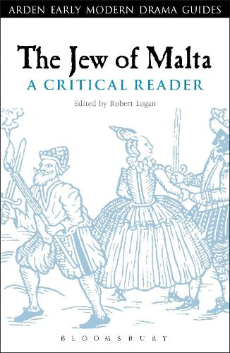 The Jew of Malta: A Critical Reader - Arden Early Modern Drama Guides (Hardback)
