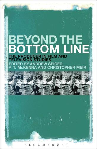 Beyond the Bottom Line: The Producer in Film and Television Studies (Hardback)