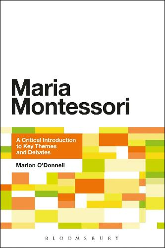 Maria Montessori: A Critical Introduction to Key Themes and Debates (Paperback)