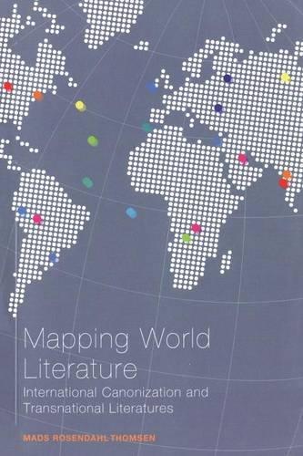 Mapping World Literature: International Canonization and Transnational Literatures - Continuum Literary Studies (Paperback)