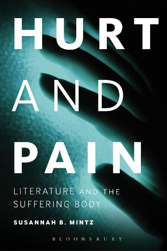 Hurt and Pain: Literature and the Suffering Body (Hardback)