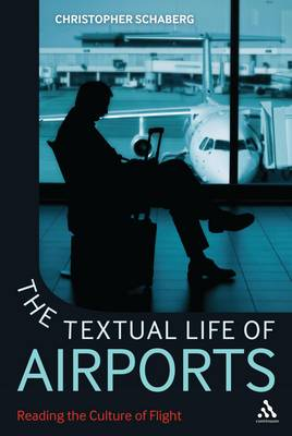 The Textual Life of Airports: Reading the Culture of Flight (Hardback)