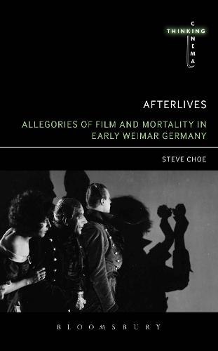 Afterlives: Allegories of Film and Mortality in Early Weimar Germany - Thinking Cinema (Hardback)