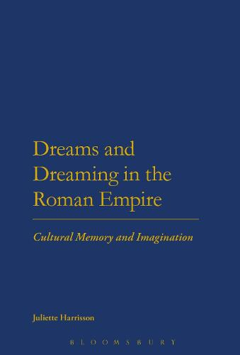 Dreams and Dreaming in the Roman Empire: Cultural Memory and Imagination (Hardback)