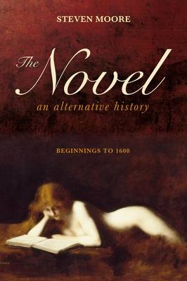 The Novel: An Alternative History: Beginnings to 1600 (Hardback)