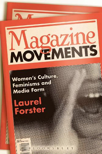 Magazine Movements: Women's Culture, Feminisms and Media Form (Paperback)