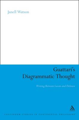 Guattari's Diagrammatic Thought: Writing Between Lacan and Deleuze - Continuum Studies in Philosophy (Paperback)