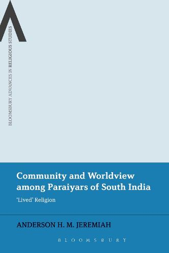 Community and Worldview among Paraiyars of South India: 'Lived' Religion - Bloomsbury Advances in Religious Studies (Hardback)
