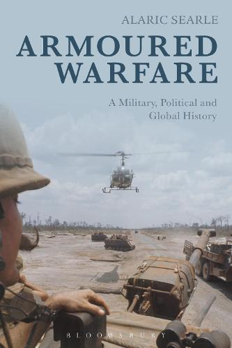 Armoured Warfare: A Military, Political and Global History (Hardback)