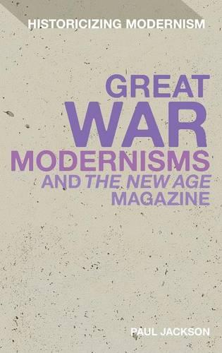 Great War Modernism and 'The New Age' Magazine - Historicizing Modernism (Hardback)