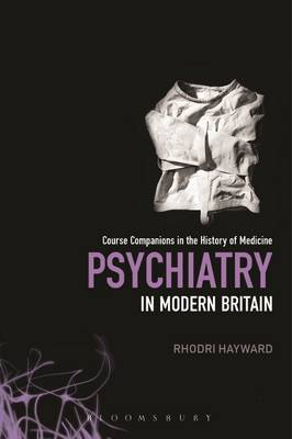 Psychiatry in Modern Britain - Course Companions in the History of Medicine (Paperback)
