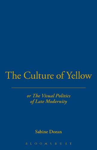 The Culture of Yellow: Or, The Visual Politics of Late Modernity (Hardback)