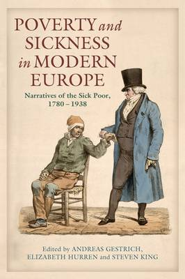 Poverty and Sickness in Modern Europe: Narratives of the Sick Poor, 1780-1938 (Hardback)