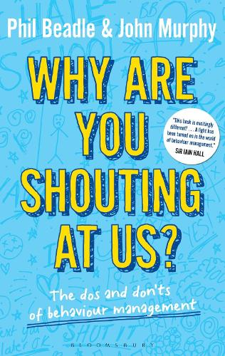 Why are you shouting at us?: The Dos and Don'ts of Behaviour Management (Paperback)