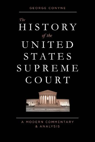 The History of the United States Supreme Court: A Modern Commentary and Analysis (Hardback)