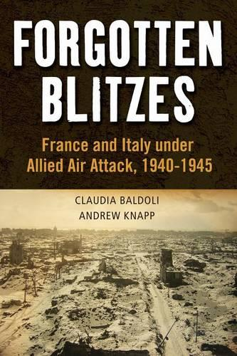 Forgotten Blitzes: France and Italy Under Allied Air Attack, 1940-1945 (Paperback)
