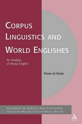 Corpus Linguistics and World Englishes: An Analysis of Xhosa English - Corpus and Discourse (Paperback)