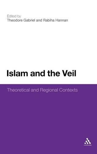 Islam and the Veil: Theoretical and Regional Contexts (Hardback)