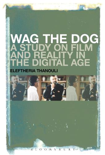 Wag the Dog: A Study on Film and Reality in the Digital Age (Hardback)