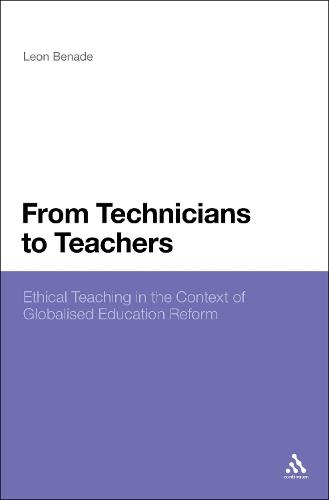 From Technicians to Teachers: Ethical Teaching in the Context of Globalised Education Reform (Hardback)