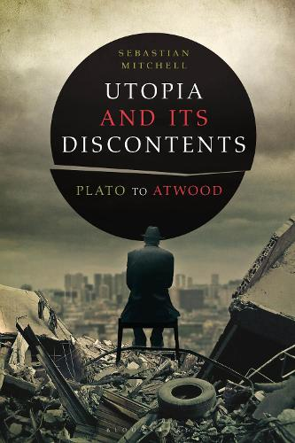 Utopia and Its Discontents: Plato to Atwood (Hardback)