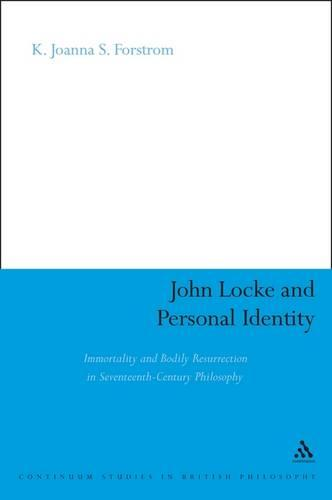 John Locke and Personal Identity: Immortality and Bodily Resurrection in 17th-century Philosophy - Continuum Studies in British Philosophy (Paperback)