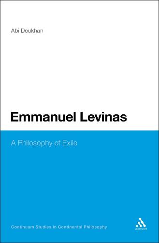 Emmanuel Levinas: A Philosophy of Exile - Continuum Studies in Continental Philosophy (Hardback)