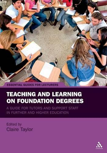 Teaching and Learning on Foundation Degrees: A Guide for Tutors and Support Staff in Further and Higher Education (Paperback)