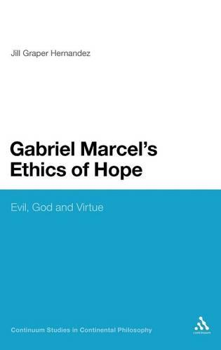 Gabriel Marcel's Ethics of Hope: Evil, God and Virtue - Continuum Studies in Continental Philosophy (Hardback)